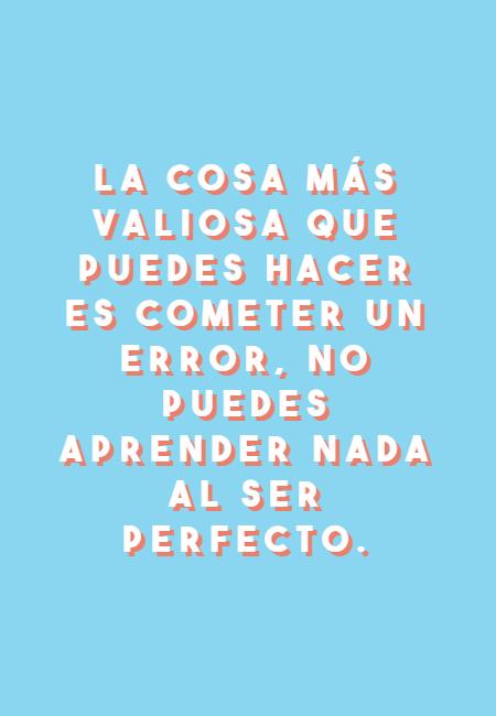 Frases para Reflexionar - La cosa más valiosa que puedes hacer es cometer un ERROR, no puedes aprender nada al ser perfecto.