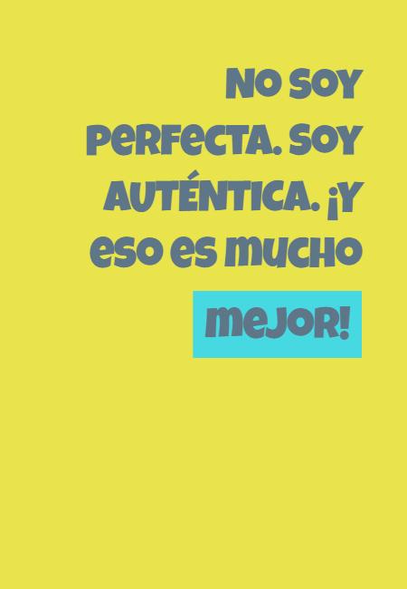 Frases de Amor Propio - No soy perfecta. Soy AUTÉNTICA. ¡Y eso es mucho mejor!