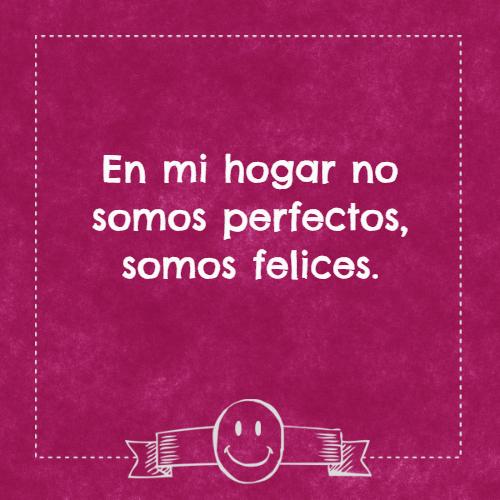 Frases sobre Pensamientos - En mi hogar no somos perfectos, somos felices.