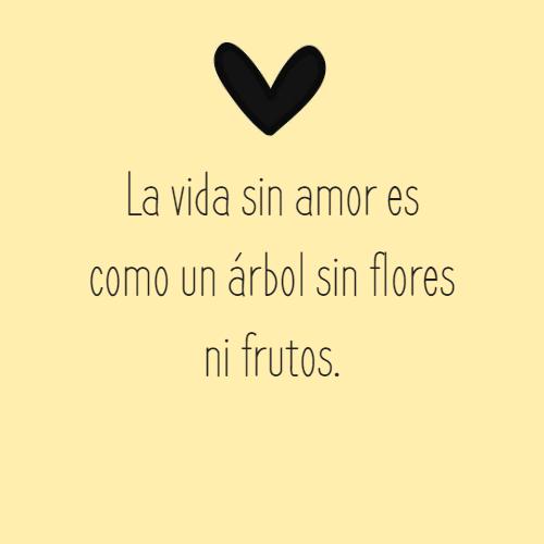 Frases de Amor - La vida sin amor es como un árbol sin flores ni frutos.