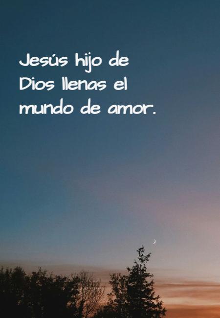 Frases sobre Religión - Jesús hijo de Dios llenas el mundo de amor.