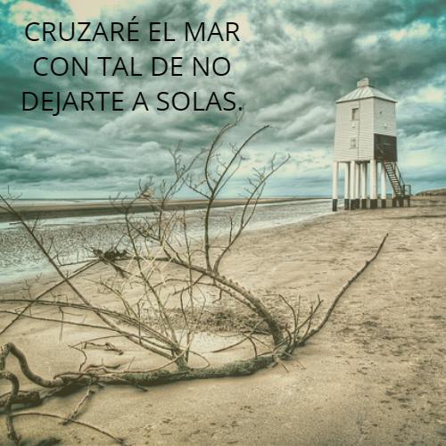 Frases sobre Religión - Cruzaré el mar con tal de no dejarte a solas.