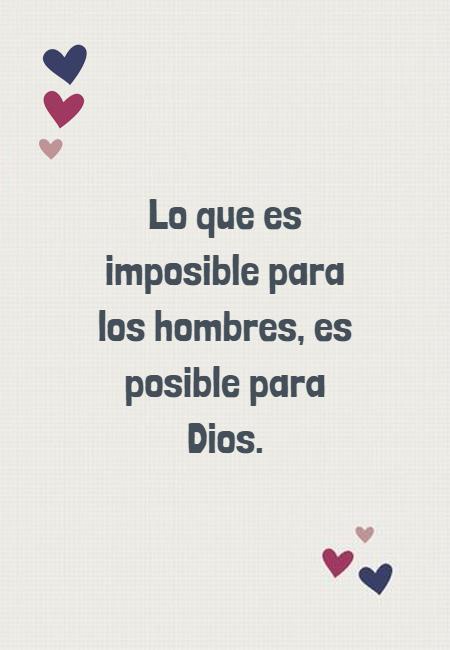 Frases sobre Religión - Lo que es imposible para los hombres, es posible para Dios.