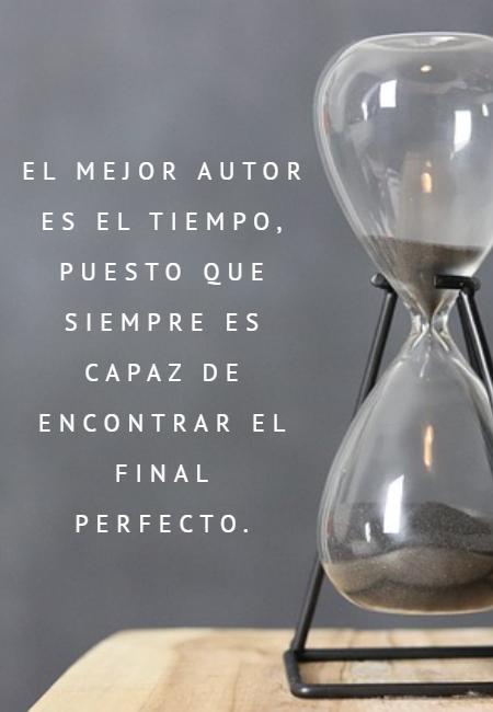 Frases sobre Pensamientos - El mejor autor es el tiempo, puesto que siempre es capaz de encontrar el final perfecto.