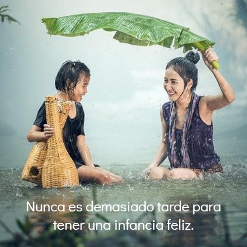 Frases sobre la Infancia y Niñez - Nunca es demasiado tarde para tener una infancia feliz.