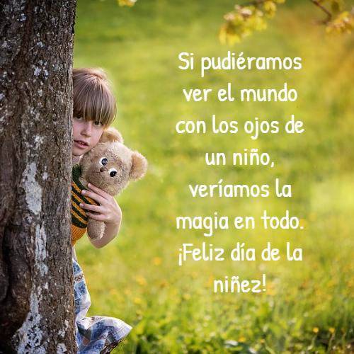 Frases sobre la Infancia y Niñez - Si pudiéramos ver el mundo con los ojos de un niño, veríamos la magia en todo.  ¡Feliz día de la niñez!