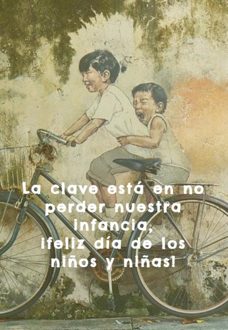 Frases sobre la Infancia y Niñez - La clave está en no perder nuestra infancia,  ¡feliz día de los niños y niñas!