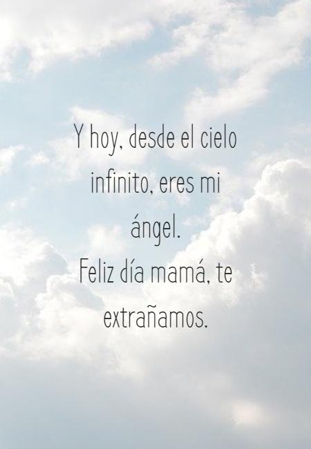 Frases para el Día de la Madre - Y hoy, desde el cielo infinito, eres mi ángel.  Feliz día mamá, te extrañamos.