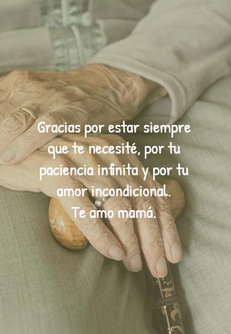 Frases para el Día de la Madre - Gracias por estar siempre que te necesité, por tu paciencia infinita y por tu amor incondicional.  Te amo mamá.