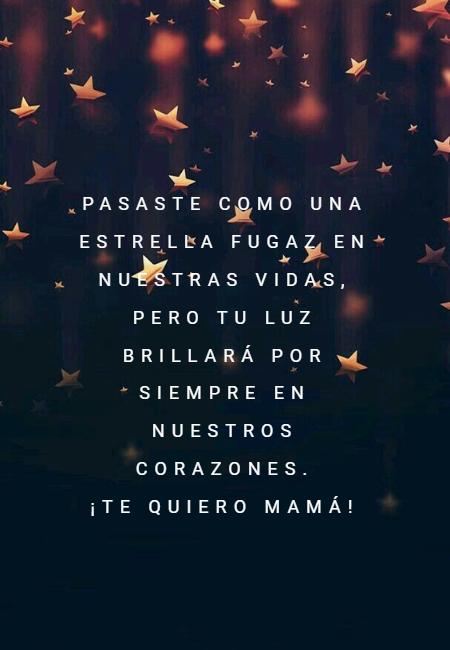 Frases para el Día de la Madre - Pasaste como una estrella fugaz en nuestras vidas, pero tu luz brillará por siempre en nuestros corazones.  ¡Te quiero mamá!